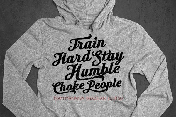 Train Hard. Stay Humble. Choke People.
